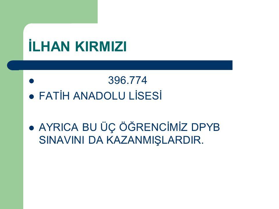 İLHAN KIRMIZI 396.774 FATİH ANADOLU LİSESİ