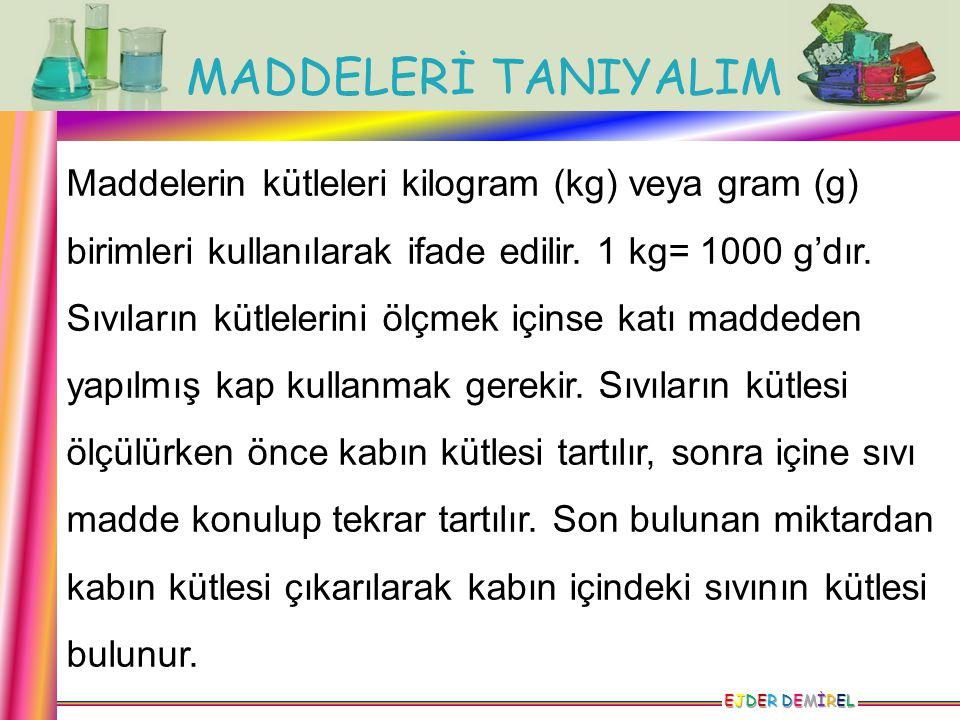 Maddelerin kütleleri kilogram (kg) veya gram (g) birimleri kullanılarak ifade edilir.