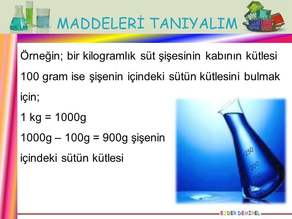 Örneğin; bir kilogramlık süt şişesinin kabının kütlesi 100 gram ise şişenin içindeki sütün kütlesini bulmak için;