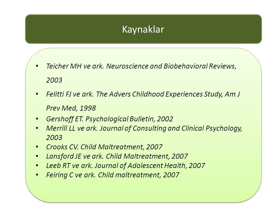 Kaynaklar Teicher MH ve ark. Neuroscience and Biobehavioral Reviews, 2003.