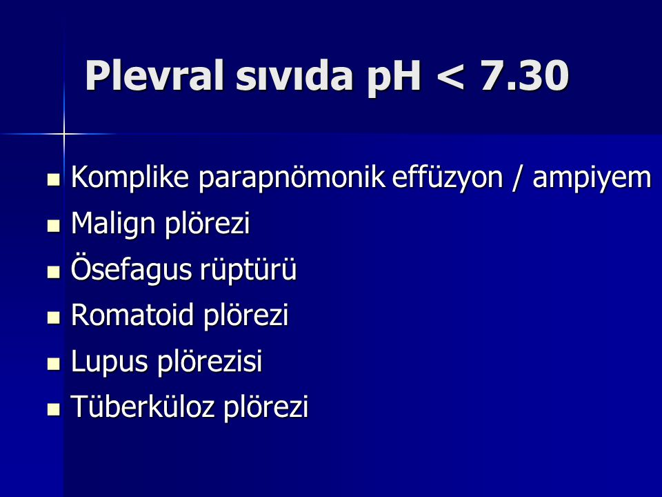 Plevral sıvıda pH < 7.30 Komplike parapnömonik effüzyon / ampiyem