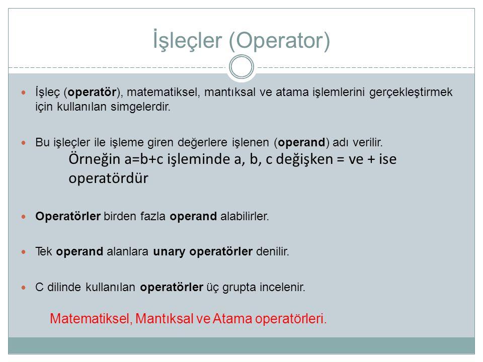 İşleçler (Operator) İşleç (operatör), matematiksel, mantıksal ve atama işlemlerini gerçekleştirmek için kullanılan simgelerdir.