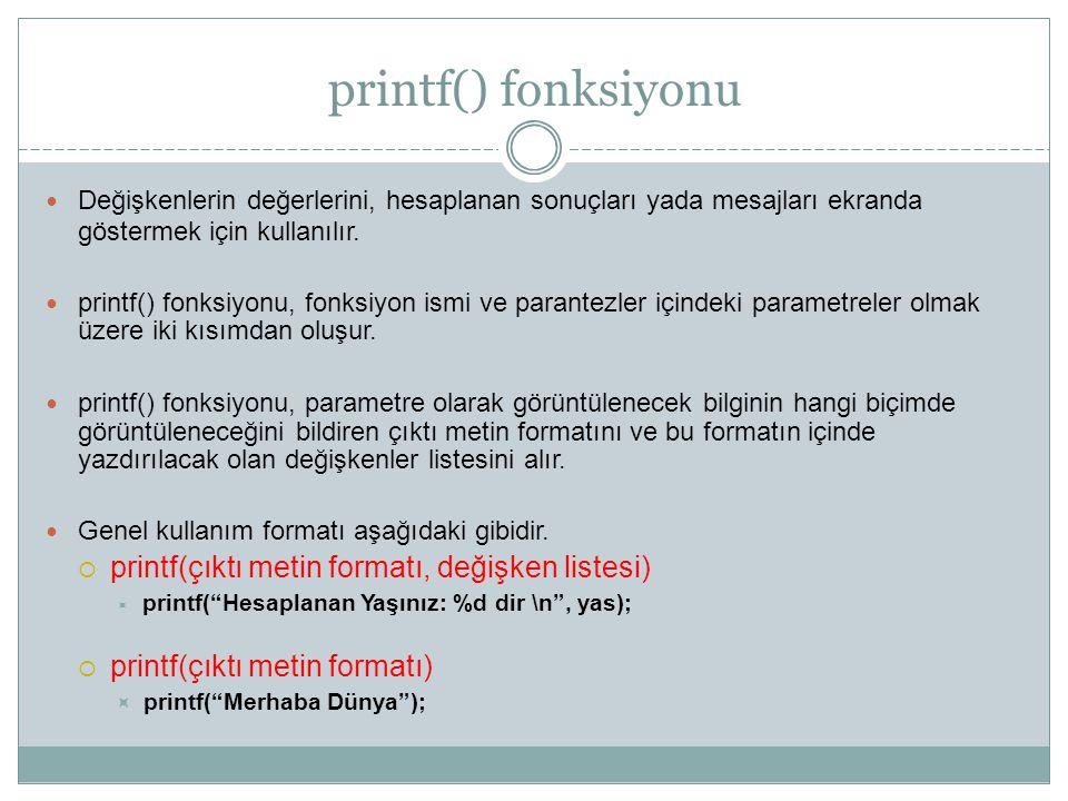 printf() fonksiyonu printf(çıktı metin formatı, değişken listesi)