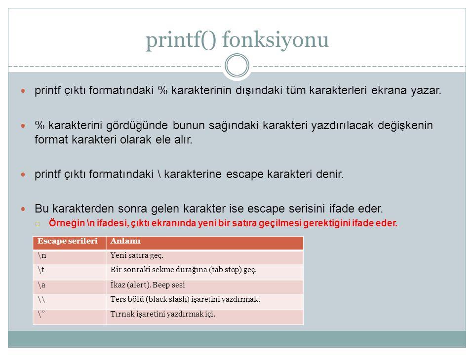 printf() fonksiyonu printf çıktı formatındaki % karakterinin dışındaki tüm karakterleri ekrana yazar.