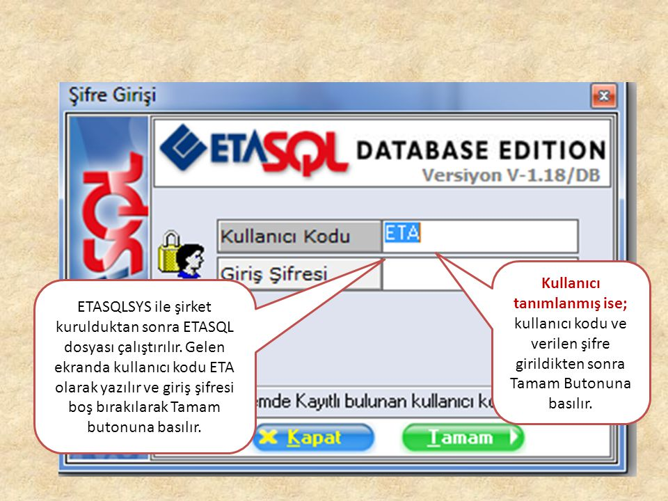 Kullanıcı tanımlanmış ise; kullanıcı kodu ve verilen şifre girildikten sonra Tamam Butonuna basılır.