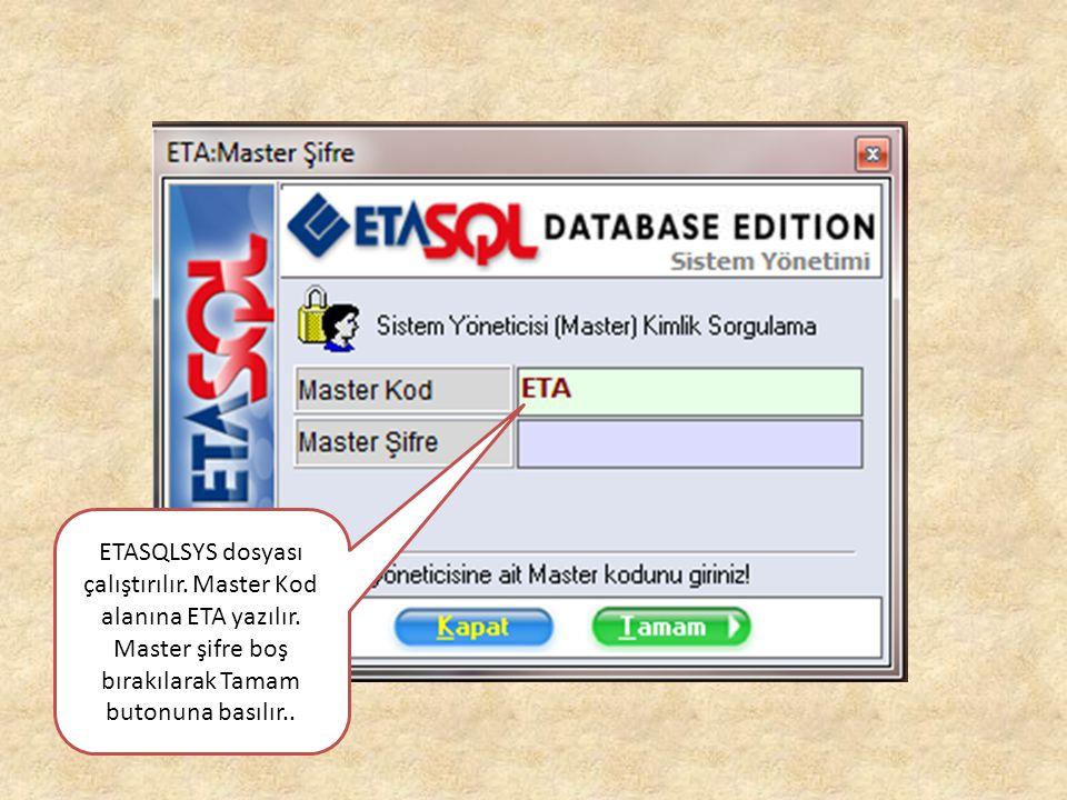 ETASQLSYS dosyası çalıştırılır. Master Kod alanına ETA yazılır