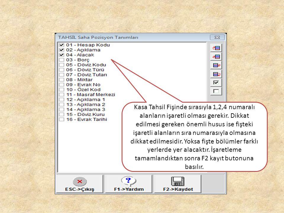 Kasa Tahsil Fişinde sırasıyla 1,2,4 numaralı alanların işaretli olması gerekir.