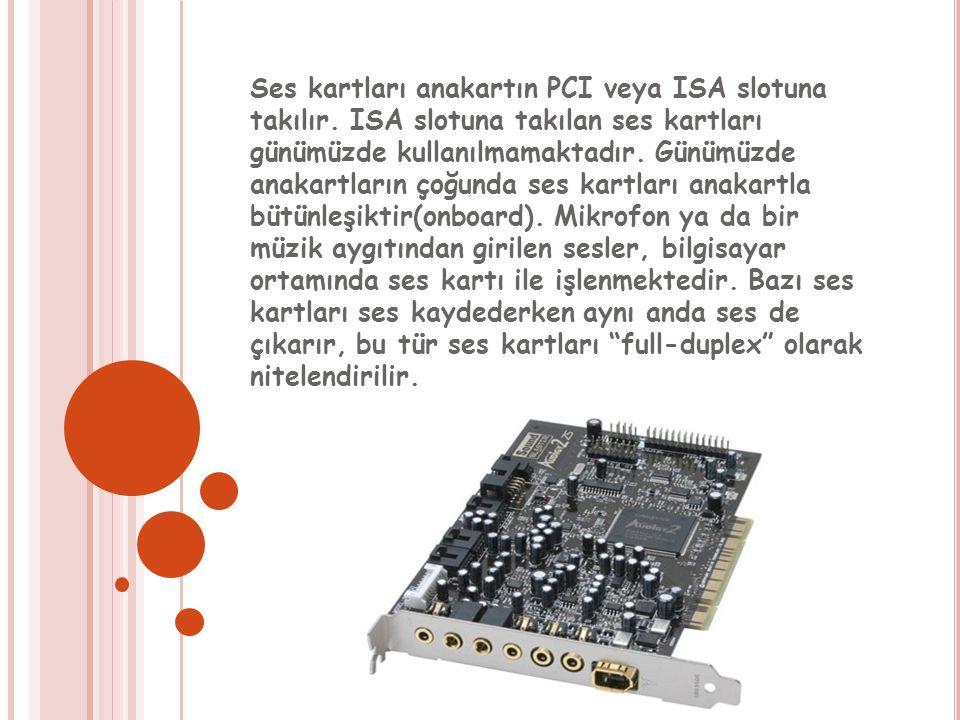 Ses kartları anakartın PCI veya ISA slotuna takılır