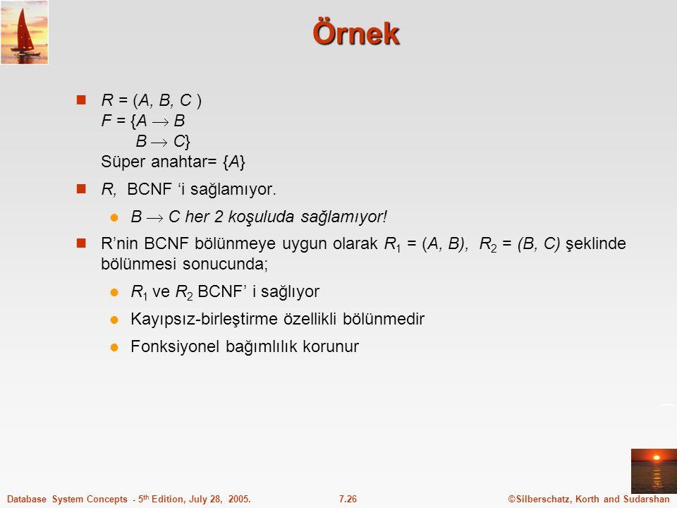 Örnek R = (A, B, C ) F = {A  B B  C} Süper anahtar= {A}
