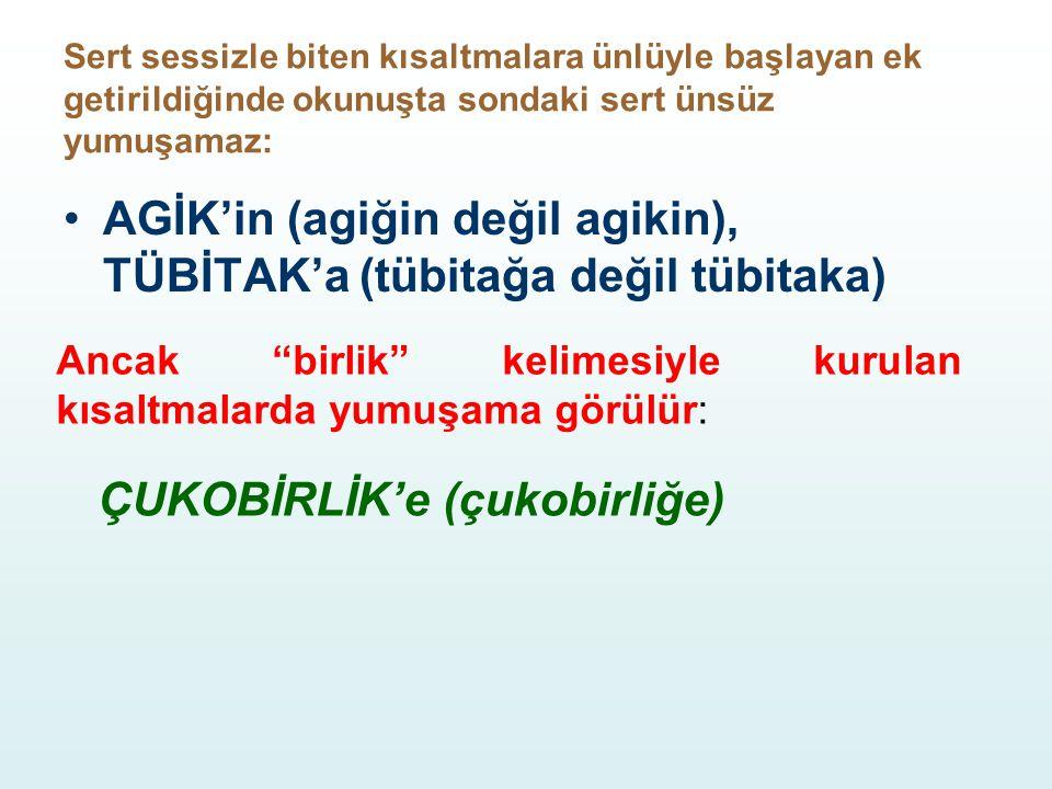 AGİK'in (agiğin değil agikin), TÜBİTAK'a (tübitağa değil tübitaka)