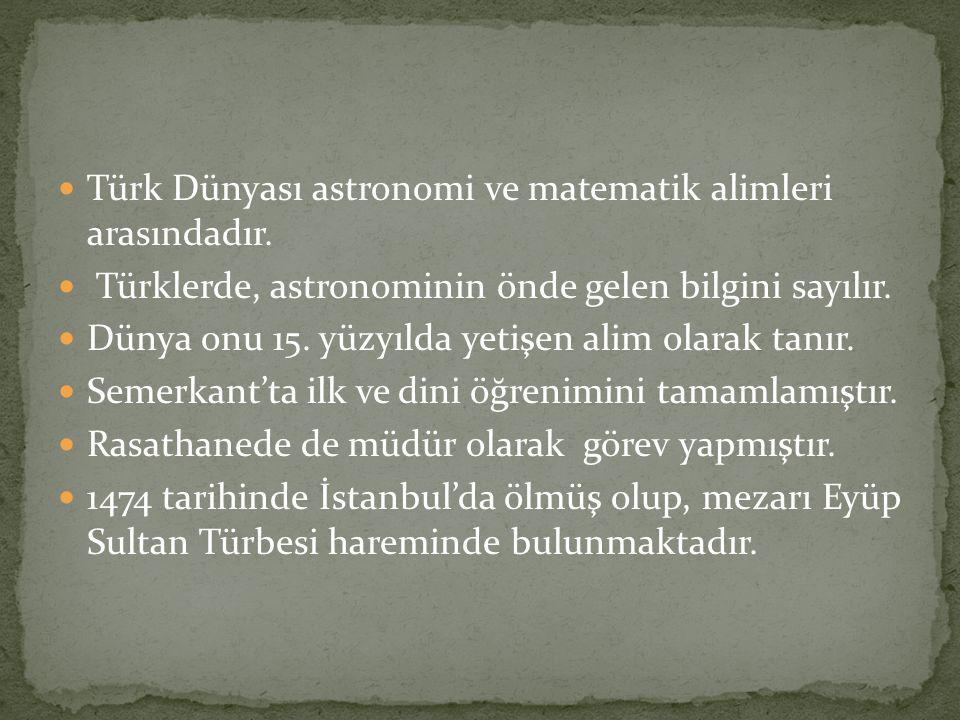 Türk Dünyası astronomi ve matematik alimleri arasındadır.