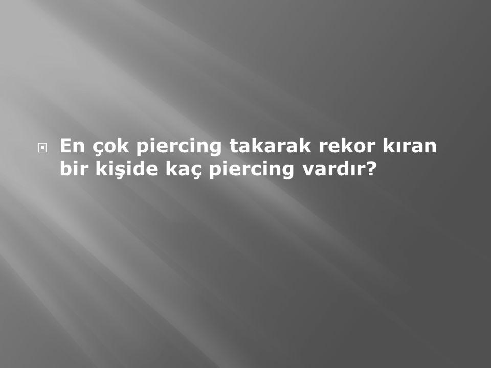 En çok piercing takarak rekor kıran bir kişide kaç piercing vardır