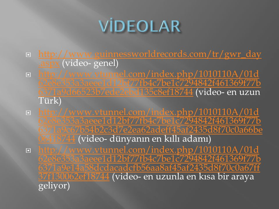 VİDEOLAR http://www.guinnessworldrecords.com/tr/gwr_day.aspx (video- genel)