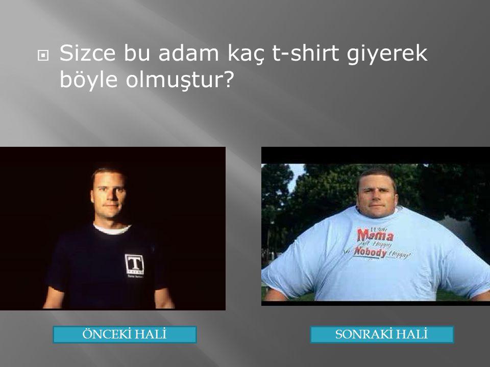 Sizce bu adam kaç t-shirt giyerek böyle olmuştur