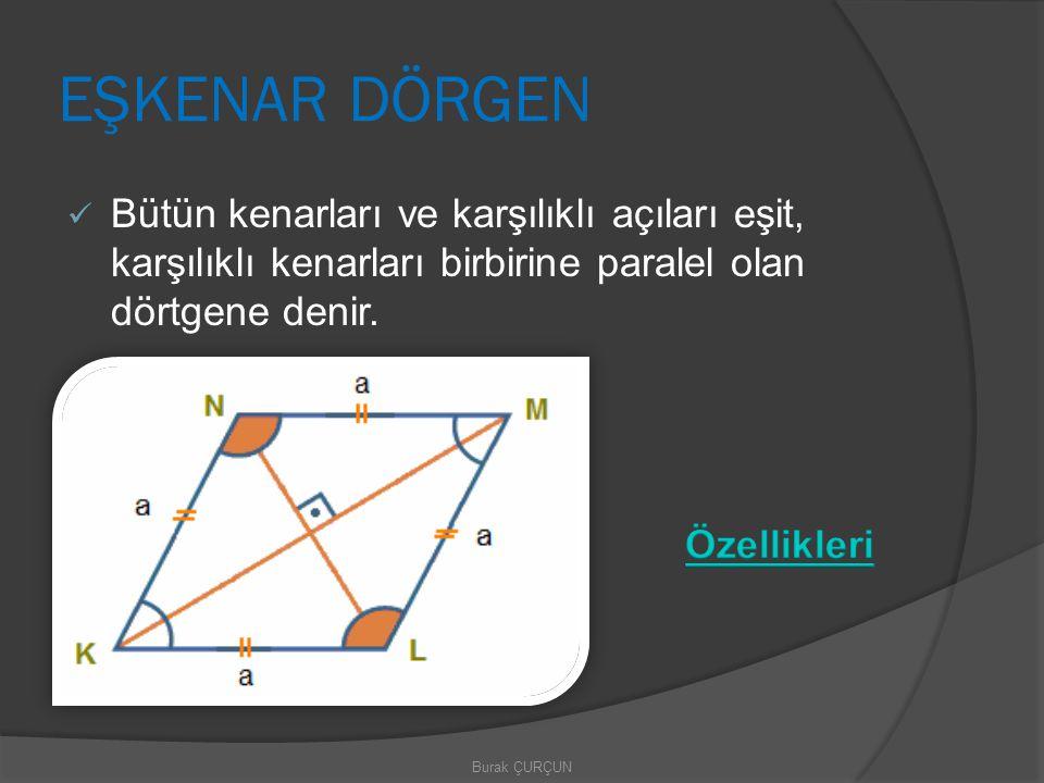 EŞKENAR DÖRGEN Bütün kenarları ve karşılıklı açıları eşit, karşılıklı kenarları birbirine paralel olan dörtgene denir.