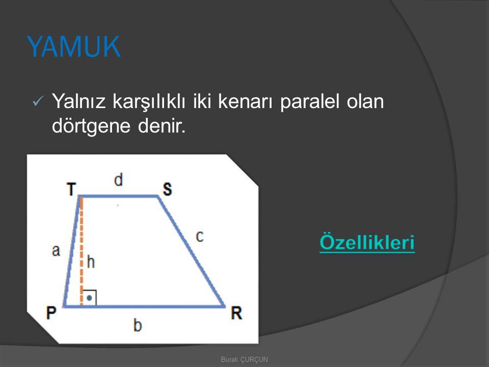 YAMUK Yalnız karşılıklı iki kenarı paralel olan dörtgene denir.