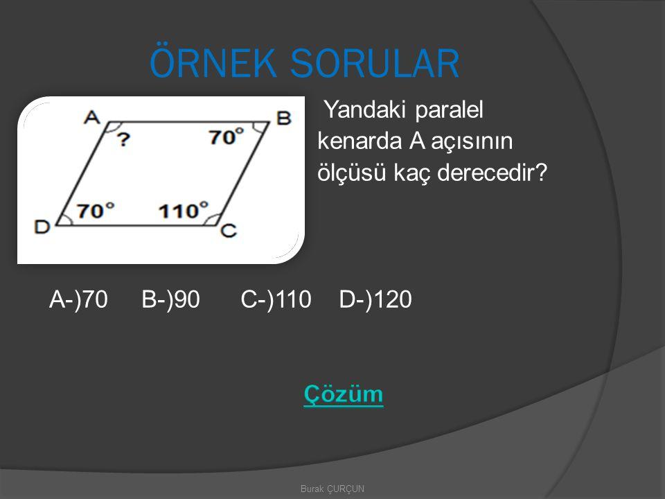 ÖRNEK SORULAR Yandaki paralel kenarda A açısının ölçüsü kaç derecedir A-)70 B-)90 C-)110 D-)120 Çözüm
