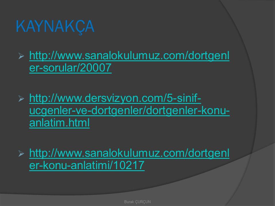 KAYNAKÇA http://www.sanalokulumuz.com/dortgenler-sorular/20007