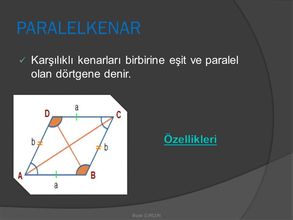PARALELKENAR Karşılıklı kenarları birbirine eşit ve paralel olan dörtgene denir.