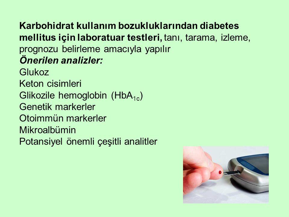 Karbohidrat kullanım bozukluklarından diabetes mellitus için laboratuar testleri, tanı, tarama, izleme, prognozu belirleme amacıyla yapılır