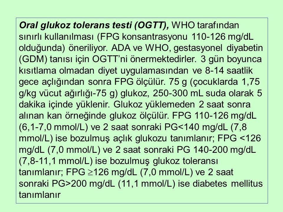 Oral glukoz tolerans testi (OGTT), WHO tarafından sınırlı kullanılması (FPG konsantrasyonu 110-126 mg/dL olduğunda) öneriliyor.