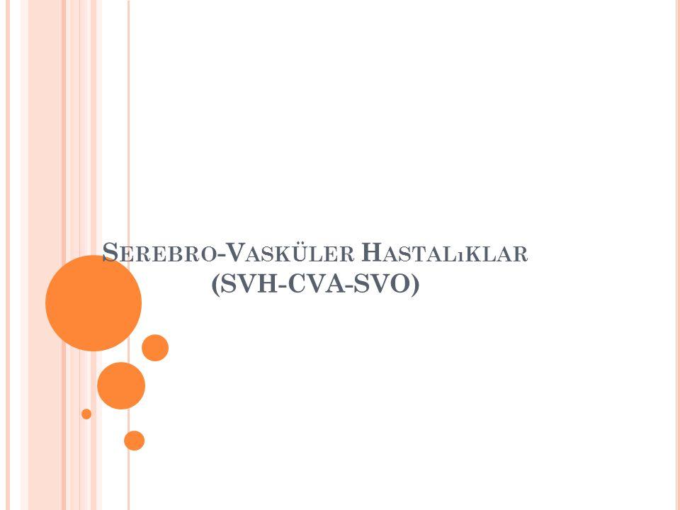 Serebro-Vasküler Hastalıklar (SVH-CVA-SVO)