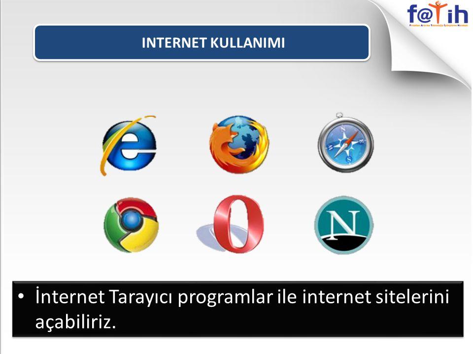 İnternet Tarayıcı programlar ile internet sitelerini açabiliriz.