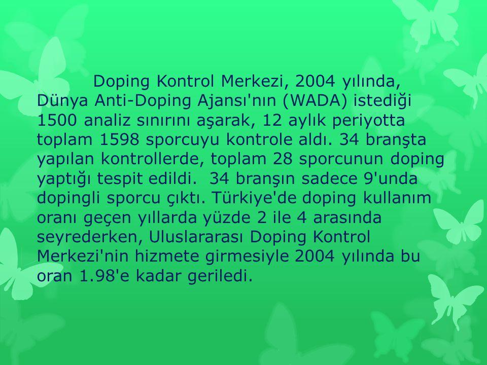 Doping Kontrol Merkezi, 2004 yılında, Dünya Anti-Doping Ajansı nın (WADA) istediği 1500 analiz sınırını aşarak, 12 aylık periyotta toplam 1598 sporcuyu kontrole aldı.