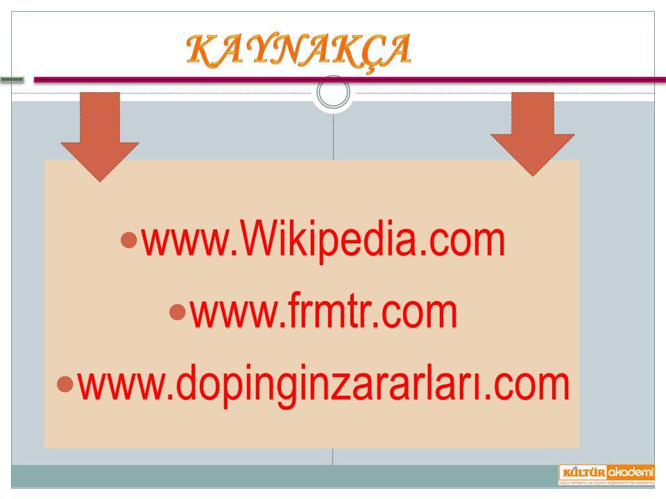 KAYNAKÇA www.Wikipedia.com www.frmtr.com www.dopinginzararları.com