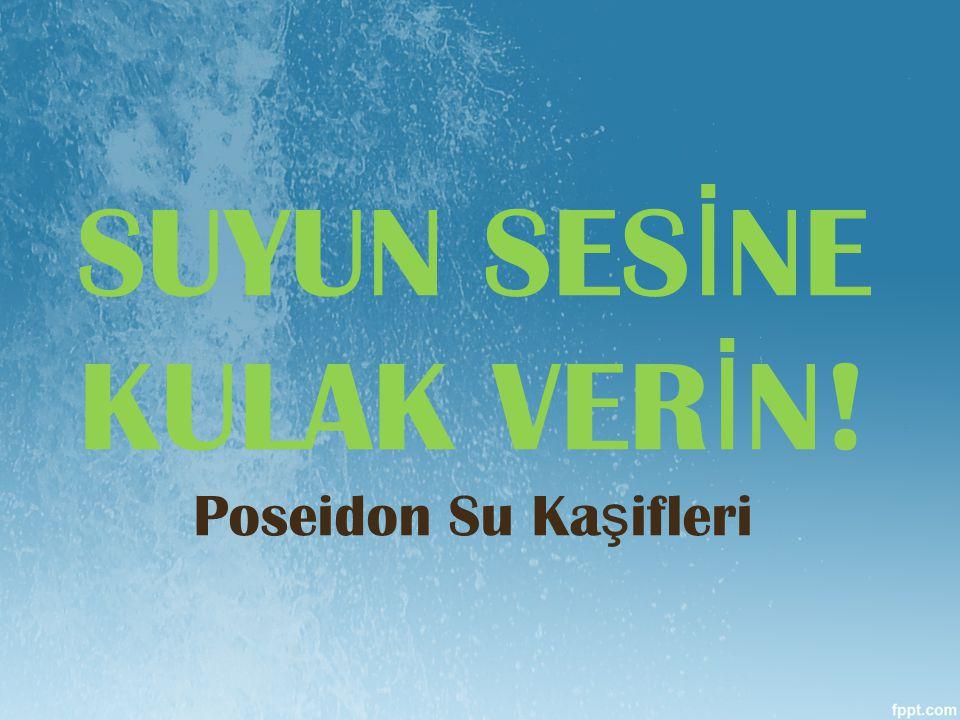 SUYUN SESİNE KULAK VERİN! Poseidon Su Kaşifleri