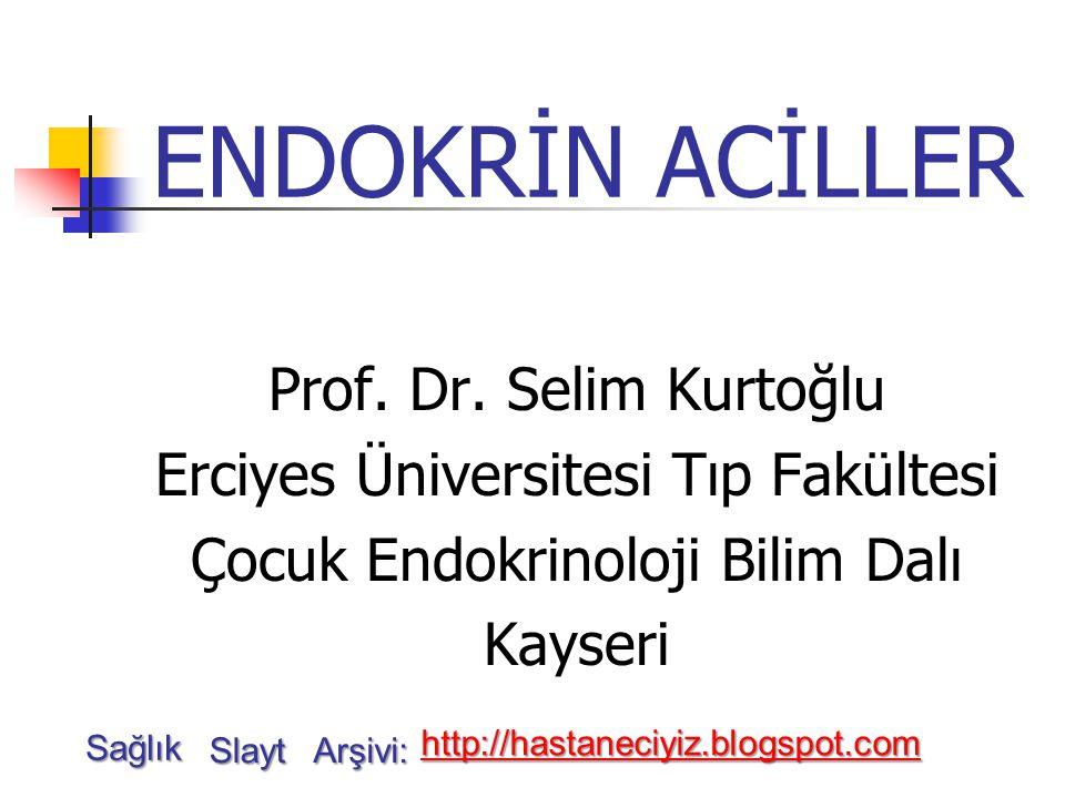ENDOKRİN ACİLLER Prof. Dr. Selim Kurtoğlu