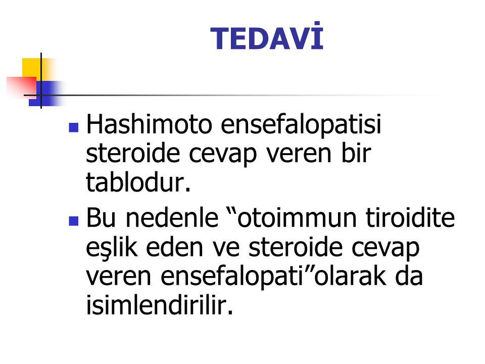 TEDAVİ Hashimoto ensefalopatisi steroide cevap veren bir tablodur.