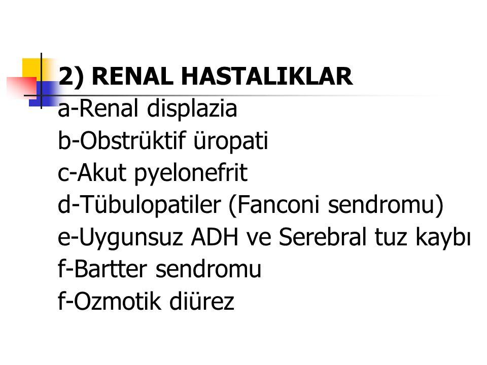 2) RENAL HASTALIKLAR a-Renal displazia. b-Obstrüktif üropati. c-Akut pyelonefrit. d-Tübulopatiler (Fanconi sendromu)