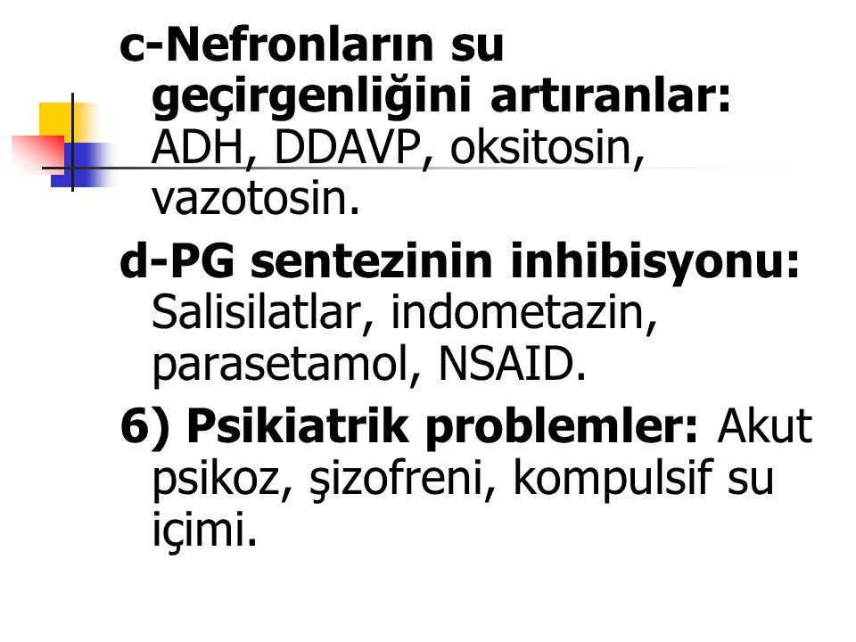 c-Nefronların su geçirgenliğini artıranlar: ADH, DDAVP, oksitosin, vazotosin.