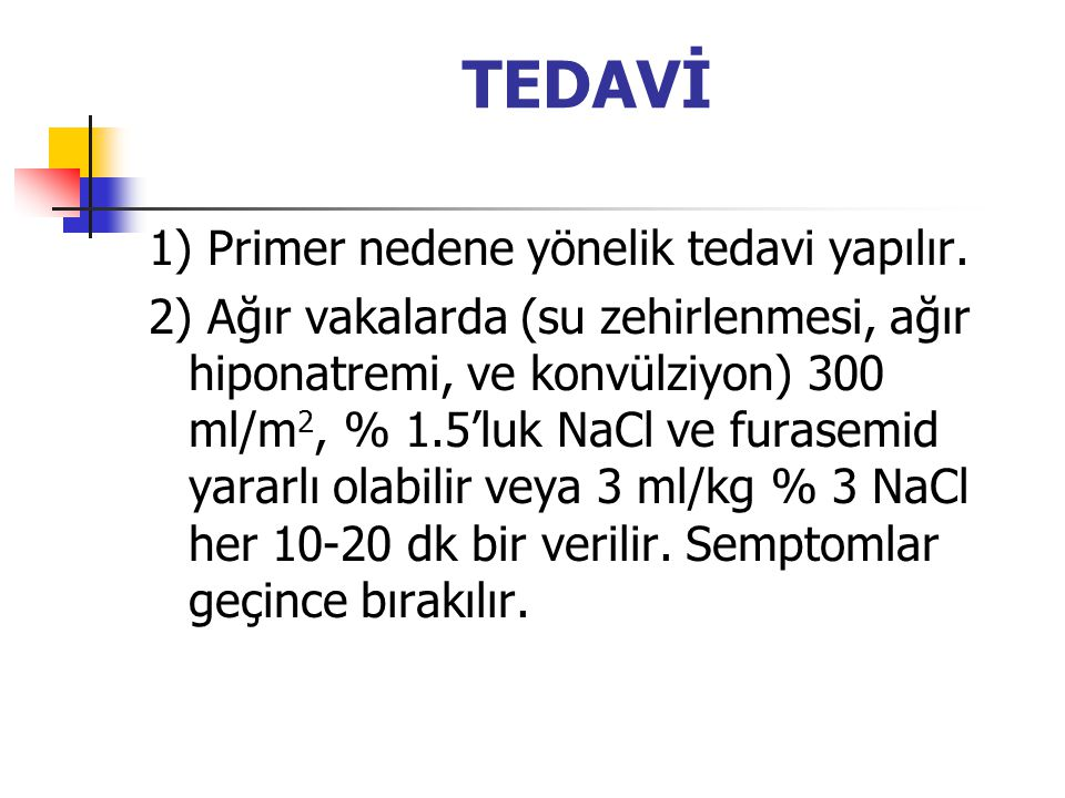 TEDAVİ 1) Primer nedene yönelik tedavi yapılır.