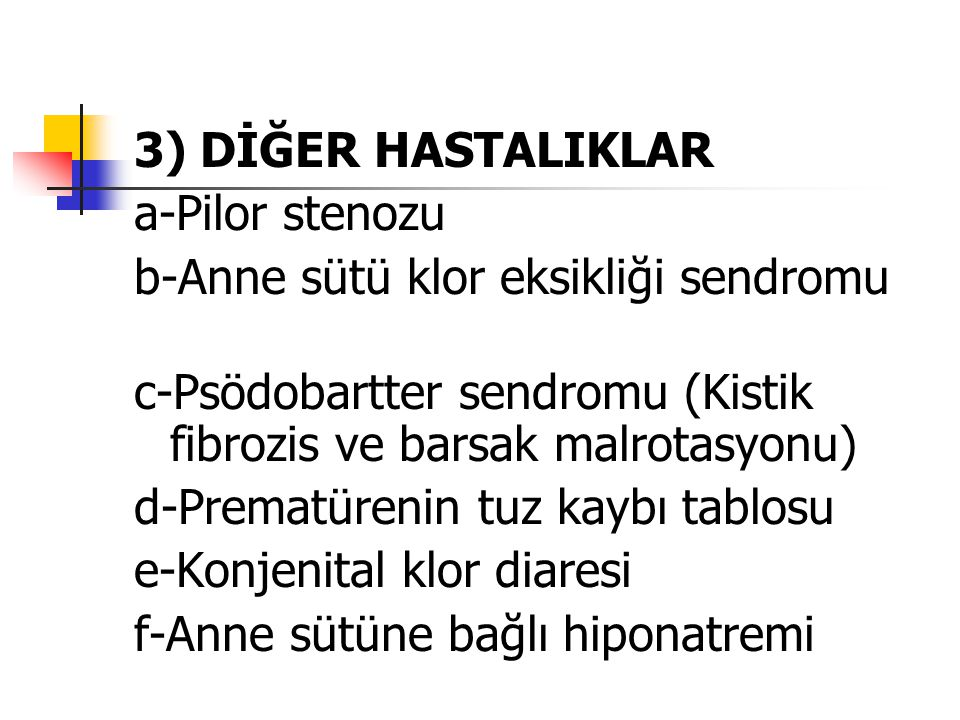 3) DİĞER HASTALIKLAR a-Pilor stenozu. b-Anne sütü klor eksikliği sendromu. c-Psödobartter sendromu (Kistik fibrozis ve barsak malrotasyonu)
