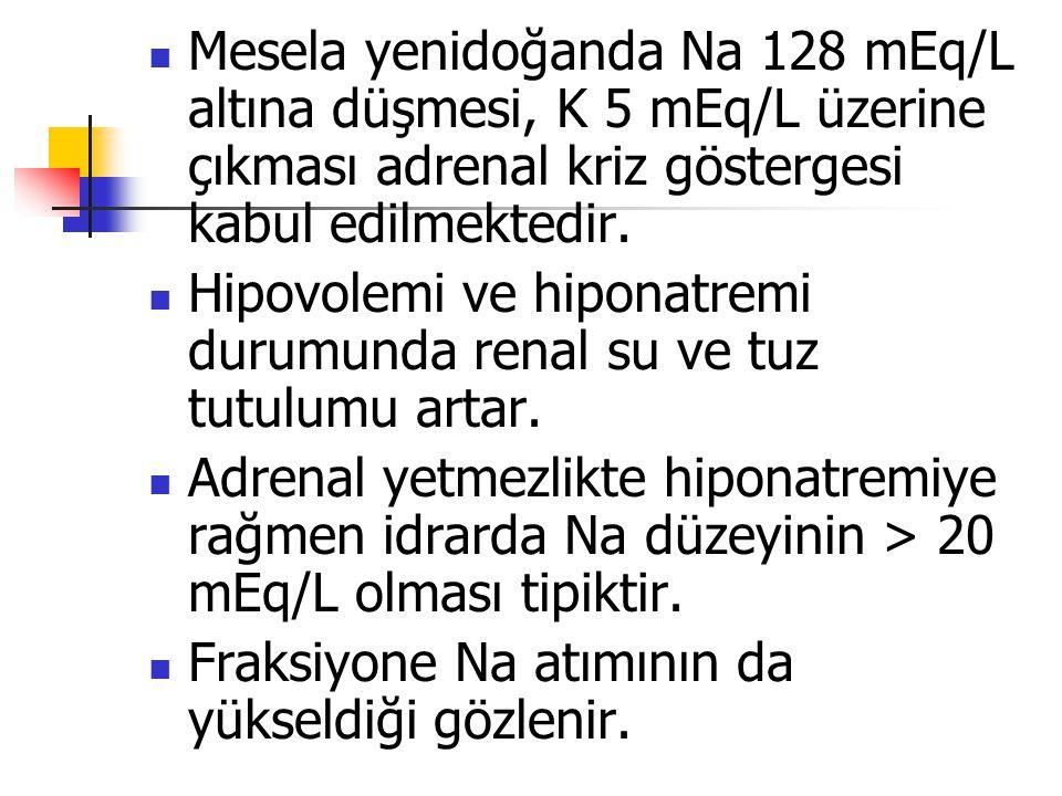 Mesela yenidoğanda Na 128 mEq/L altına düşmesi, K 5 mEq/L üzerine çıkması adrenal kriz göstergesi kabul edilmektedir.