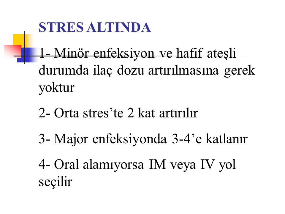 STRES ALTINDA 1- Minör enfeksiyon ve hafif ateşli durumda ilaç dozu artırılmasına gerek yoktur. 2- Orta stres'te 2 kat artırılır.