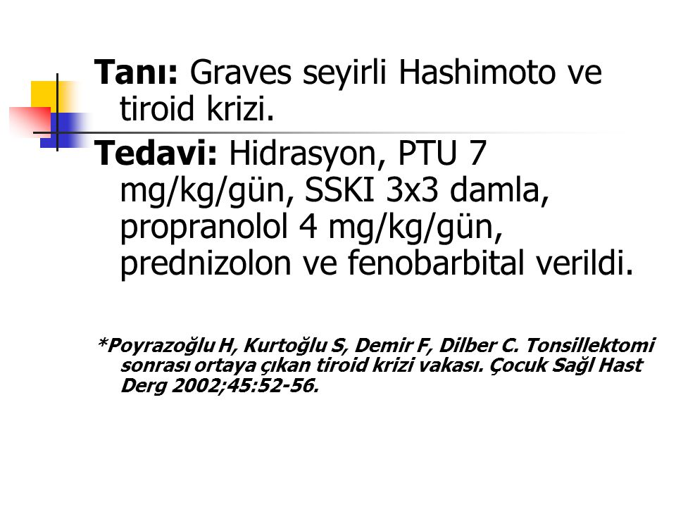 Tanı: Graves seyirli Hashimoto ve tiroid krizi.