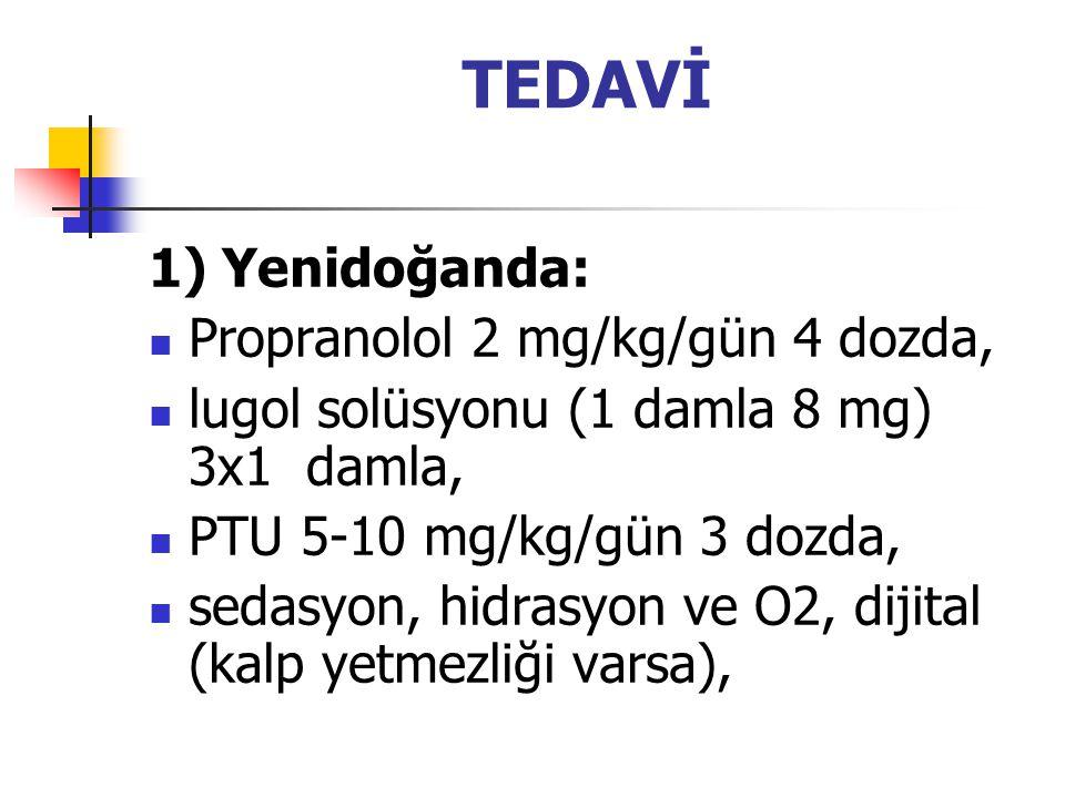 TEDAVİ 1) Yenidoğanda: Propranolol 2 mg/kg/gün 4 dozda,
