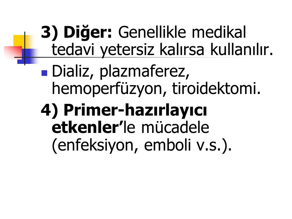 3) Diğer: Genellikle medikal tedavi yetersiz kalırsa kullanılır.