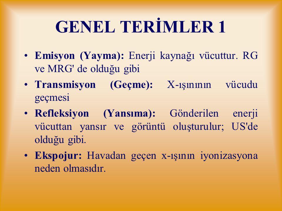 GENEL TERİMLER 1 Emisyon (Yayma): Enerji kaynağı vücuttur. RG ve MRG de olduğu gibi. Transmisyon (Geçme): X-ışınının vücudu geçmesi.