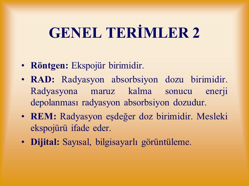 GENEL TERİMLER 2 Röntgen: Ekspojür birimidir.