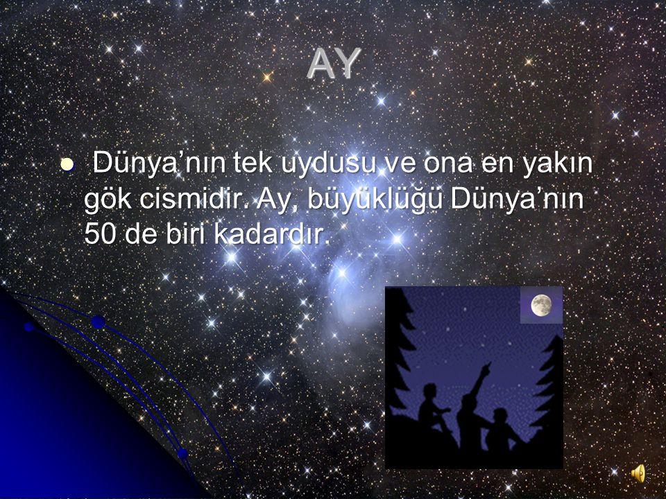 AY Dünya'nın tek uydusu ve ona en yakın gök cismidir. Ay, büyüklüğü Dünya'nın 50 de biri kadardır.