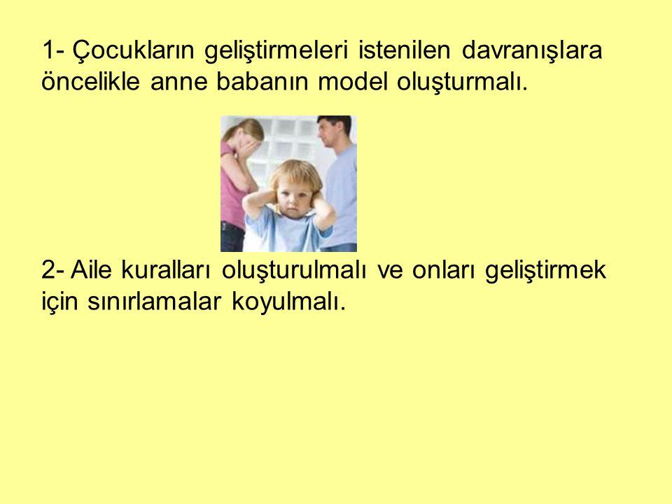 1- Çocukların geliştirmeleri istenilen davranışlara öncelikle anne babanın model oluşturmalı.