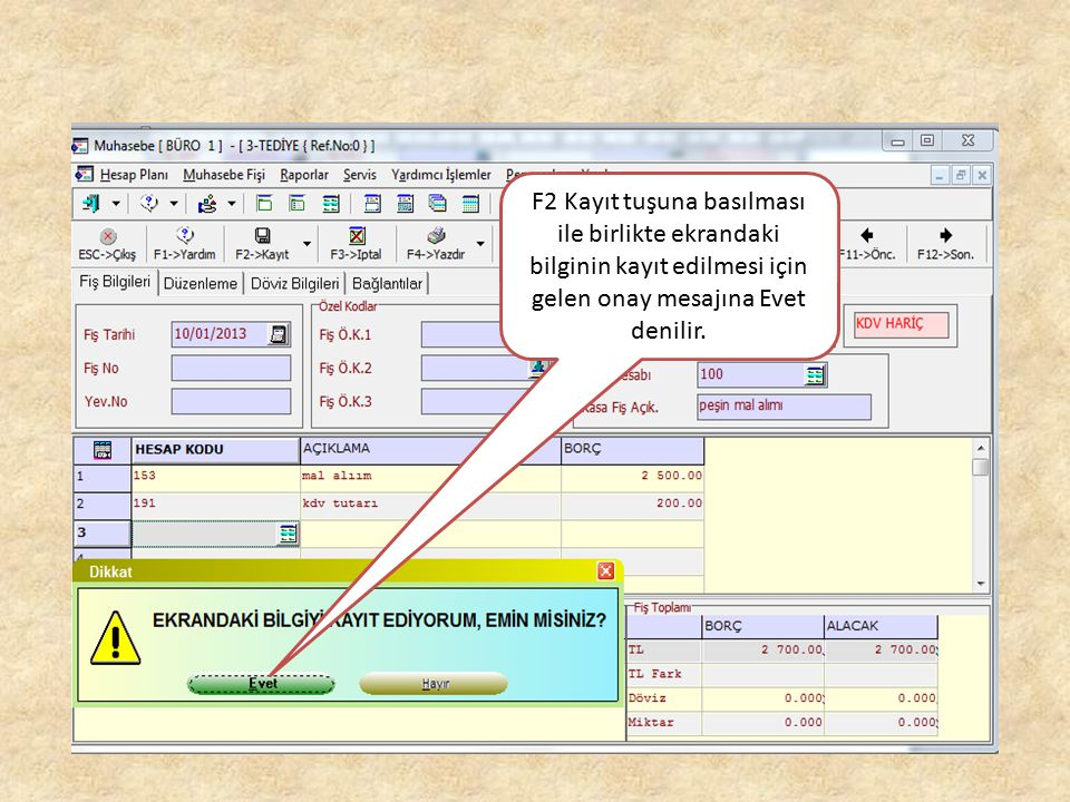 F2 Kayıt tuşuna basılması ile birlikte ekrandaki bilginin kayıt edilmesi için gelen onay mesajına Evet denilir.