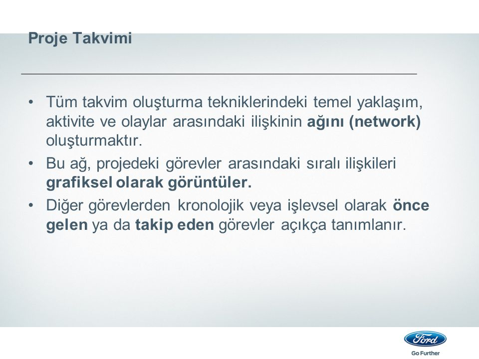 Proje Takvimi Tüm takvim oluşturma tekniklerindeki temel yaklaşım, aktivite ve olaylar arasındaki ilişkinin ağını (network) oluşturmaktır.