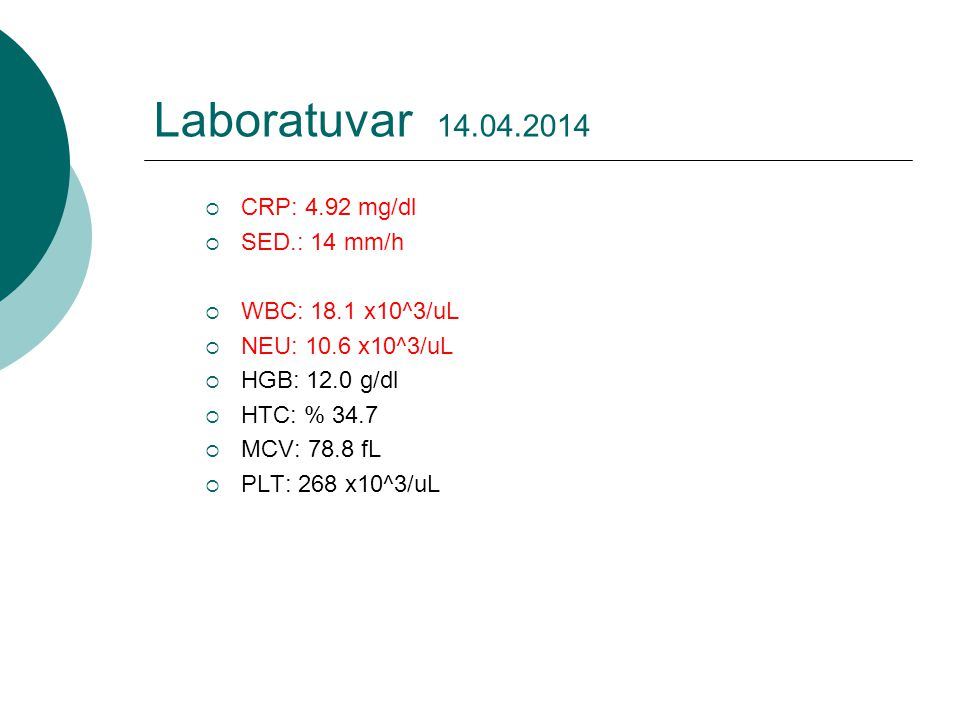 Laboratuvar 14.04.2014 CRP: 4.92 mg/dl SED.: 14 mm/h