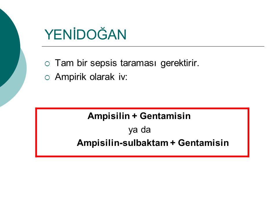 YENİDOĞAN Ampisilin + Gentamisin Tam bir sepsis taraması gerektirir.