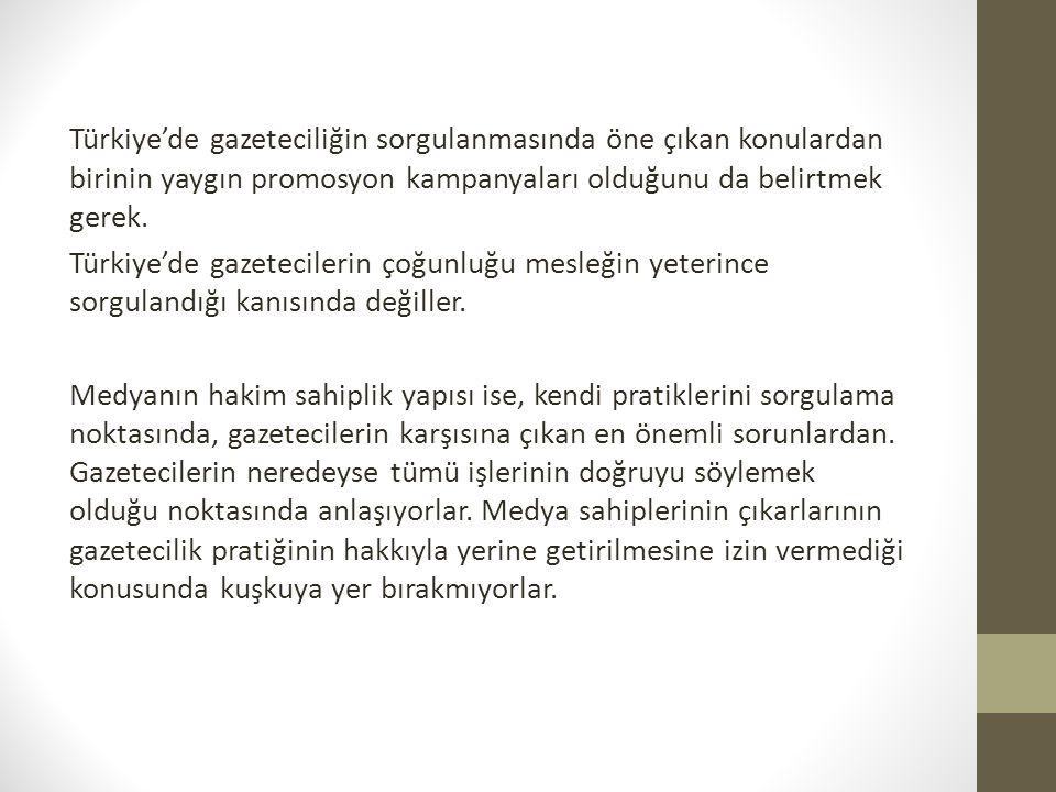 Türkiye'de gazeteciliğin sorgulanmasında öne çıkan konulardan birinin yaygın promosyon kampanyaları olduğunu da belirtmek gerek.